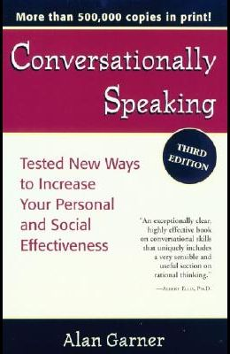 Conversationally Speaking: Tested New Ways to Increase Your Personal and Social Effectiveness, Updated 2021 Edition