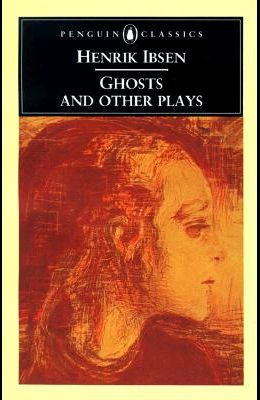 Ghosts and Other Plays