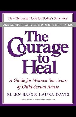 The Courage to Heal: A Guide for Women Survivors of Child Sexual Abuse