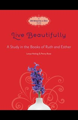 Live Beautifully: A Study in the Books of Ruth and Esther (Fresh Life Series)