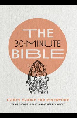 The 30-Minute Bible: God's Story for Everyone