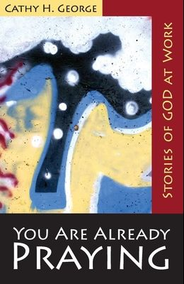 You Are Already Praying: Stories of God at Work