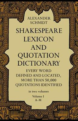 Shakespeare Lexicon and Quotation Dictionary, Vol. 1, Volume 1