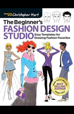 The Beginner's Fashion Design Studio: Easy Templates for Drawing Fashion Favorites