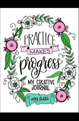 Practice Makes Progress: My Creativity Journal