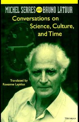 Conversations on Science, Culture, and Time: Michel Serres with Bruno LaTour