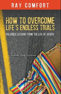How to Overcome Life's Endless Trials: Valuable Lessons from the Life of Joseph