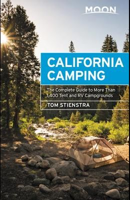 Moon California Camping: The Complete Guide to More Than 1,400 Tent and RV Campgrounds