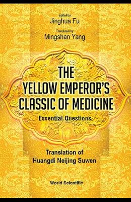 The Yellow Emperor's Classic of Medicine - Essential Questions: Translation of Huangdi Neijing Suwen
