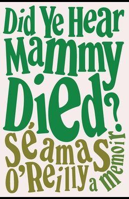 Did Ye Hear Mammy Died?: A Memoir