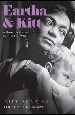 Eartha & Kitt: A Daughter's Love Story in Black and White