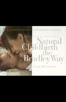 Natural Childbirth the Bradley Way: Revised Edition