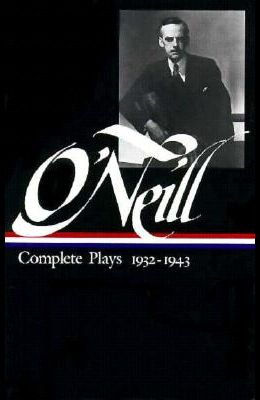 Eugene O'Neill: Complete Plays Vol. 3 1932-1943 (Loa #42)