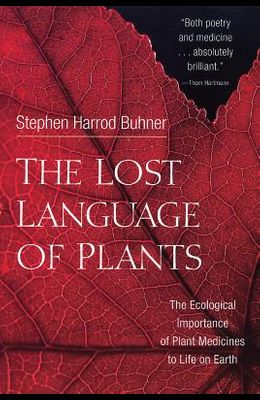 The Lost Language of Plants: The Ecological Importance of Plant Medicines to Life on Earth