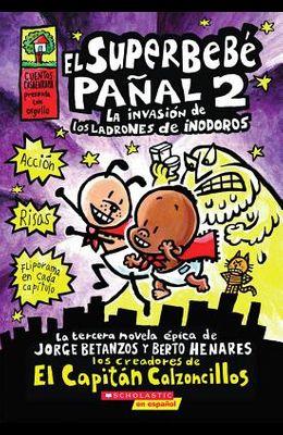 El Superbebé Pañal 2: La Invasión de Los Ladrones de Inodoros (Super Diaper Baby #2), 2: (Spanish Language Edition of Super Diaper Baby #2: The Invasi