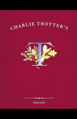 Charlie Trotter's: [a Cookbook]