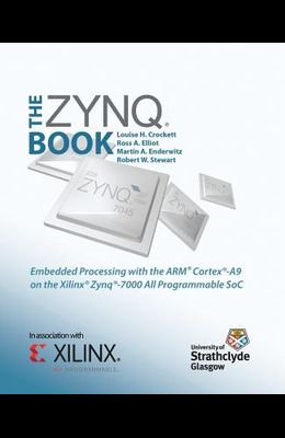 The Zynq Book: Embedded Processing with the Arm Cortex-A9 on the Xilinx Zynq-7000 All Programmable Soc
