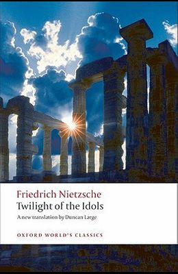 Twilight of the Idols: or How to Philosophize with a Hammer (Oxford World's Classics)