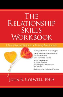 The Relationship Skills Workbook: A Do-It-Yourself Guide to a Thriving Relationship