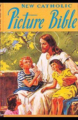 Catholic Picture Bible: Popular Stories from the Old and New Testaments
