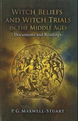 Witch Beliefs and Witch Trials in the Middle Ages: Documents and Readings