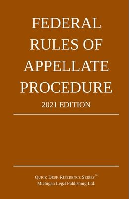 Federal Rules of Appellate Procedure; 2021 Edition: With Appendix of Length Limits and Official Forms