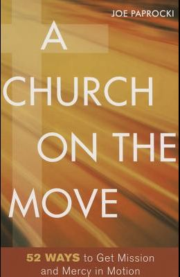 A Church on the Move: 52 Ways to Get Mission and Mercy in Motion