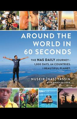 Around the World in 60 Seconds: The NAS Daily Journey--1,000 Days. 64 Countries. 1 Beautiful Planet.