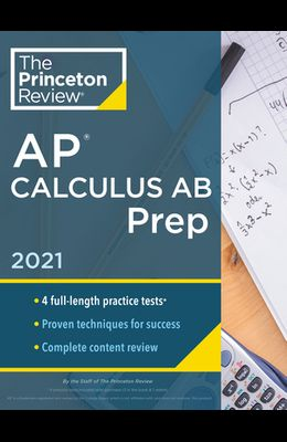 Princeton Review AP Calculus AB Prep, 2021: 4 Practice Tests + Complete Content Review + Strategies & Techniques