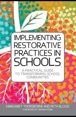 Implementing Restorative Practices in Schools: A Practical Guide to Transforming School Communities