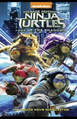 Teenage Mutant Ninja Turtles: Out of the Shadows Deluxe Novelization (Teenage Mutant Ninja Turtles) (Deluxe Junior Novel)
