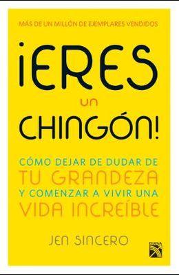 Eres Un Chingon!