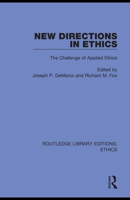 New Directions in Ethics: The Challenges in Applied Ethics