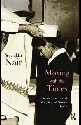 Moving with the Times: Gender, Status and Migration of Nurses in India