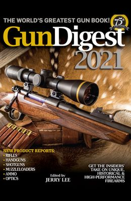 Gun Digest 2021, 75th Edition: The World's Greatest Gun Book!