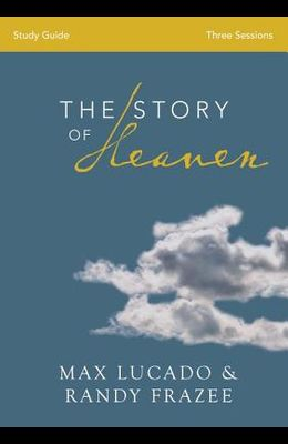 The Story of Heaven: Exploring the Hope and Promise of Eternity