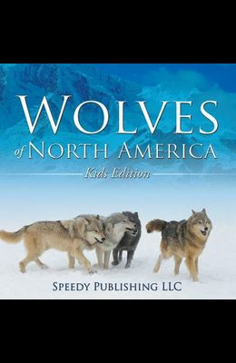 Wolves Of North America (Kids Edition)