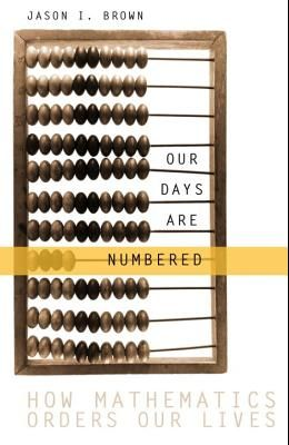 Our Days Are Numbered: How Mathematics Orders Our Lives