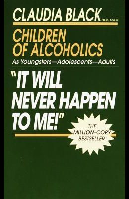 It Will Never Happen to Me!: Growing Up with Addiction as Youngsters, Adolescents, Adults