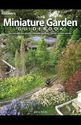 Miniature Garden Guidebook: For Beautiful Rock Gardens, Container Plantings, Bonsai, Garden Railways