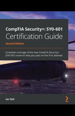 CompTIA Security+ SY0-601 Certification Guide - Second Edition: Complete coverage of the new CompTIA Security+ (SY0-601) exam to help you pass on the