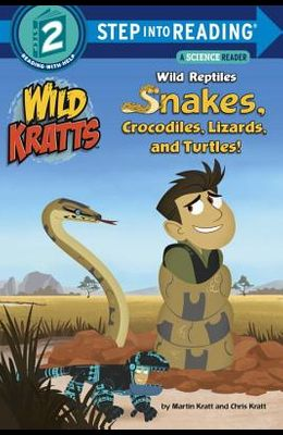 Wild Reptiles: Snakes, Crocodiles, Lizards, and Turtles (Wild Kratts)
