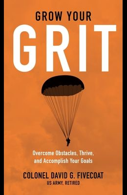 Grow Your Grit: Overcome Obstacles, Thrive, and Accomplish Your Goals