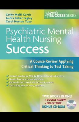 Psychiatric Mental Health Nursing Success: A Course Review Applying Critical Thinking to Test Taking [With CDROM]
