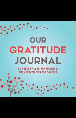 Our Gratitude Journal: 52 Weeks of Love, Mindfulness, and Appreciation for Couples