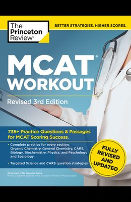MCAT Workout, Revised 3rd Edition: 735+ Practice Questions & Passages for MCAT Scoring Success
