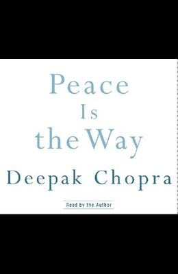 Peace Is the Way: Bringing War and Violence to an End in Our Time (Deepak Chopra)