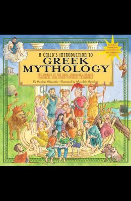 A Child's Introduction to Greek Mythology: The Stories of the Gods, Goddesses, Heroes, Monsters, and Other Mythical Creatures [With Sticker(s) and Pos