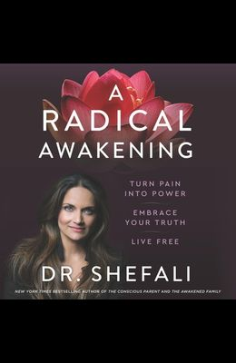 A Radical Awakening Lib/E: Turn Pain Into Power, Embrace Your Truth, Live Free