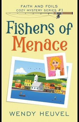 Fishers of Menace (Faith and Foils Cozy Mystery Series) Book #1: Faith and Foils Cozy Mystery Series - Book #1